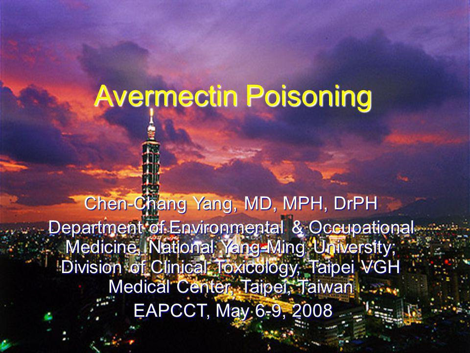 Avermectin Poisoning Chen-Chang Yang, MD, MPH, DrPH Department of Environmental & Occupational Medicine, National Yang-Ming University; Division of Cl