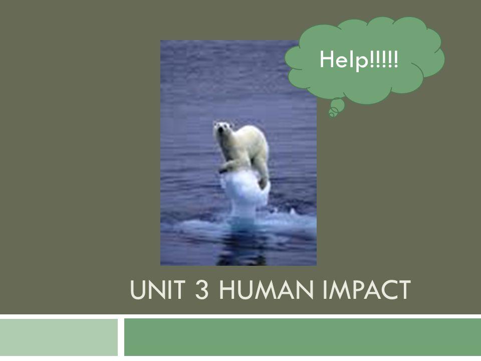 UNIT 3 HUMAN IMPACT Help!!!!!