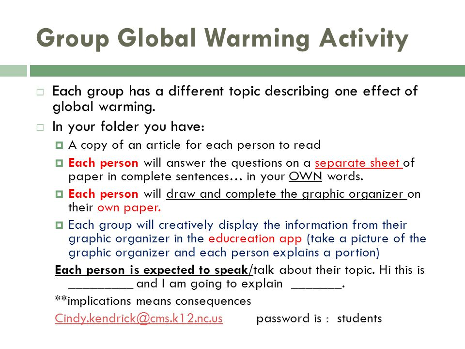 Group Global Warming Activity  Each group has a different topic describing one effect of global warming.  In your folder you have:  A copy of an ar