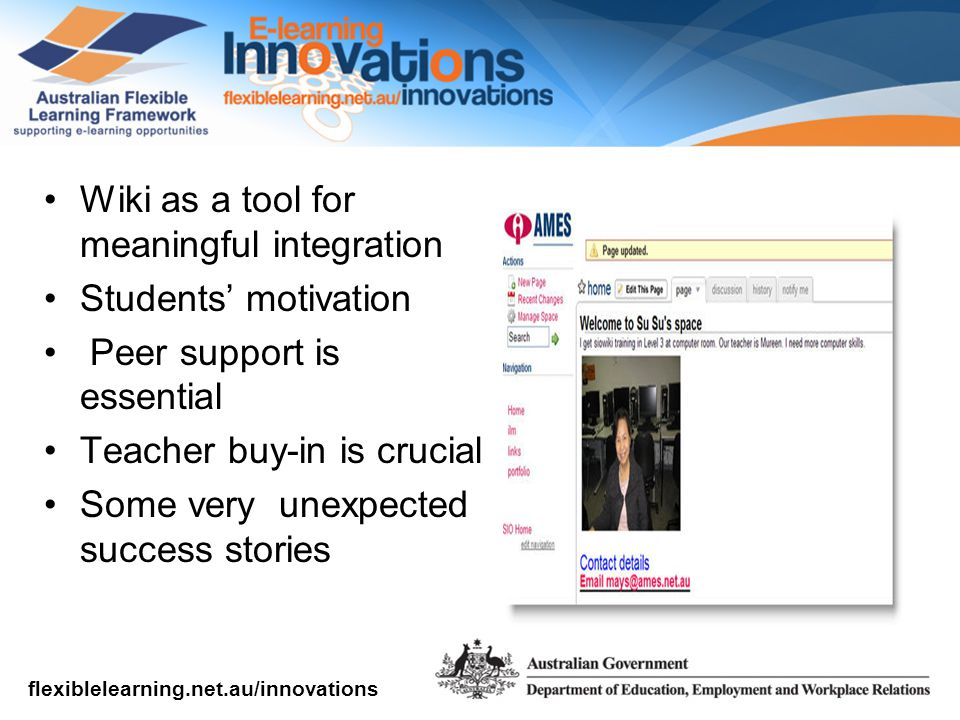 flexiblelearning.net.au/innovations Wiki as a tool for meaningful integration Students' motivation Peer support is essential Teacher buy-in is crucial Some very unexpected success stories