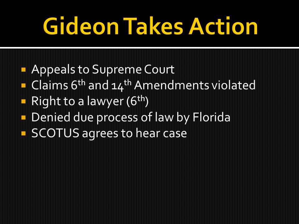  Appeals to Supreme Court  Claims 6 th and 14 th Amendments violated  Right to a lawyer (6 th )  Denied due process of law by Florida  SCOTUS agr