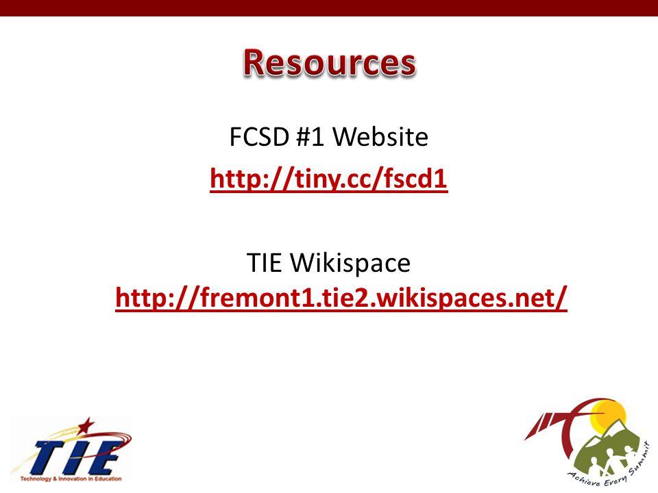 FCSD #1 Website http://tiny.cc/fscd1 TIE Wikispace http://fremont1.tie2.wikispaces.net/ http://fremont1.tie2.wikispaces.net/
