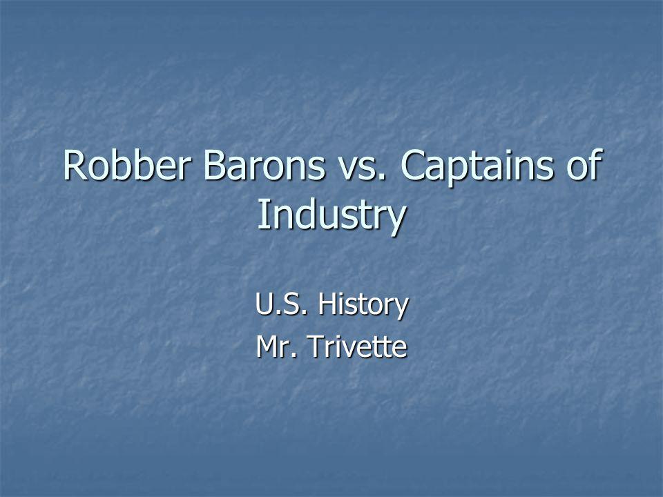 Robber Barons vs. Captains of Industry U.S. History Mr. Trivette