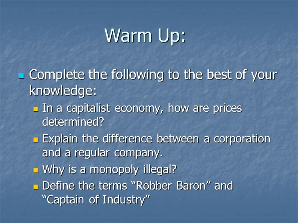 Warm Up: Complete the following to the best of your knowledge: Complete the following to the best of your knowledge: In a capitalist economy, how are prices determined.
