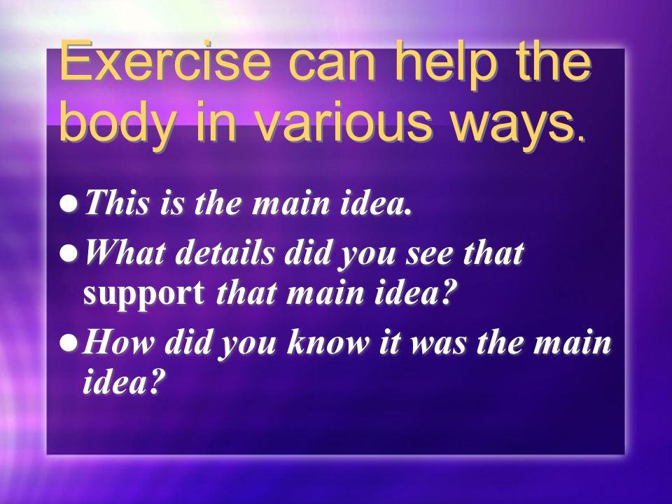 Exercise can help the body in various ways.This is the main idea.