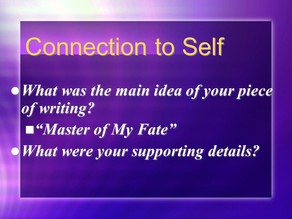 Connection to Self What was the main idea of your piece of writing.