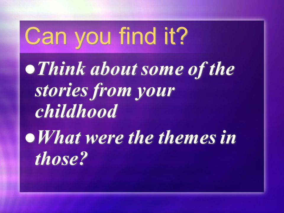 Can you find it.Think about some of the stories from your childhood What were the themes in those.