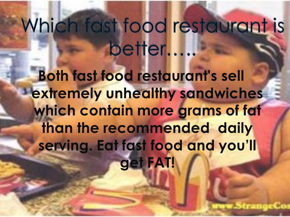 Both fast food restaurant s sell extremely unhealthy sandwiches which contain more grams of fat than the recommended daily serving.