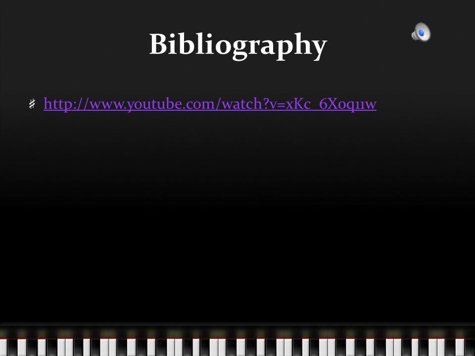 Bibliography http://www.youtube.com/watch v=xKc_6X0q11w