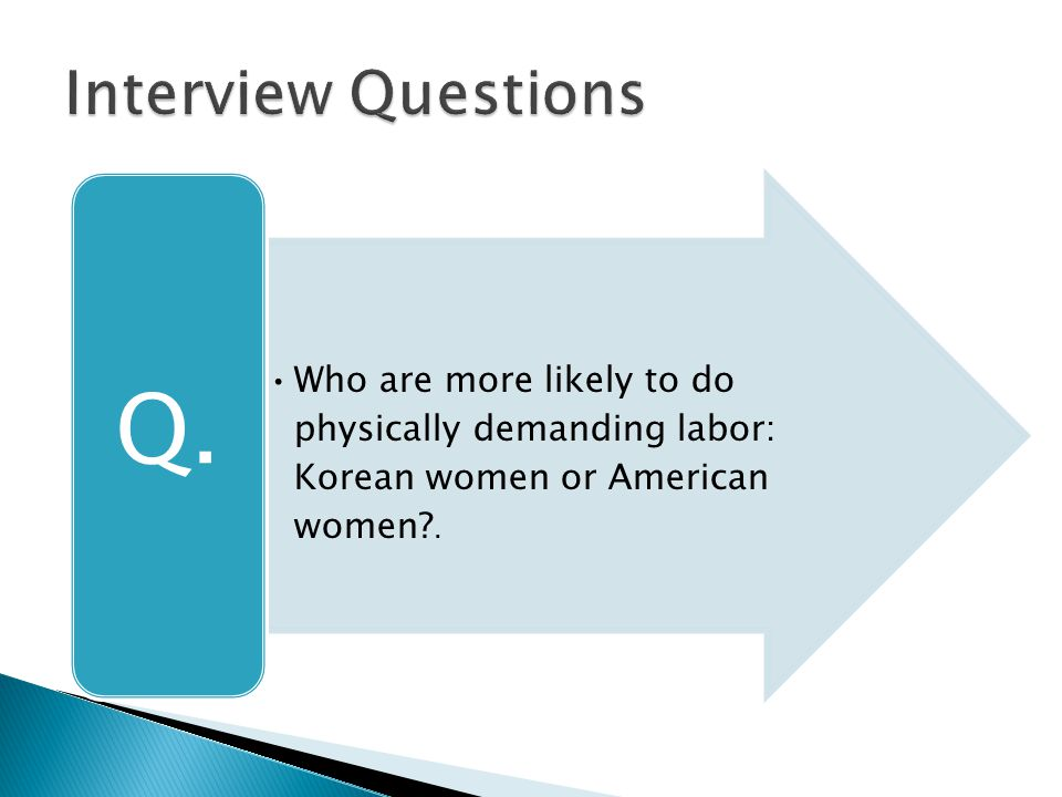 Who are more likely to do physically demanding labor: Korean women or American women?. Q.
