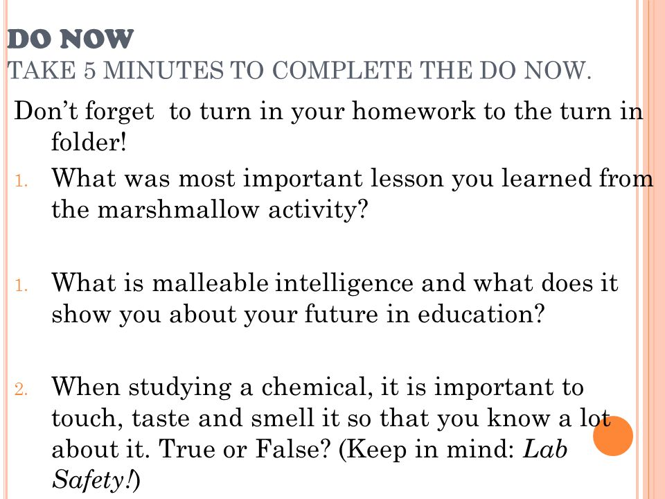 DO NOW TAKE 5 MINUTES TO COMPLETE THE DO NOW. Don't forget to turn in your homework to the turn in folder! 1. What was most important lesson you learn