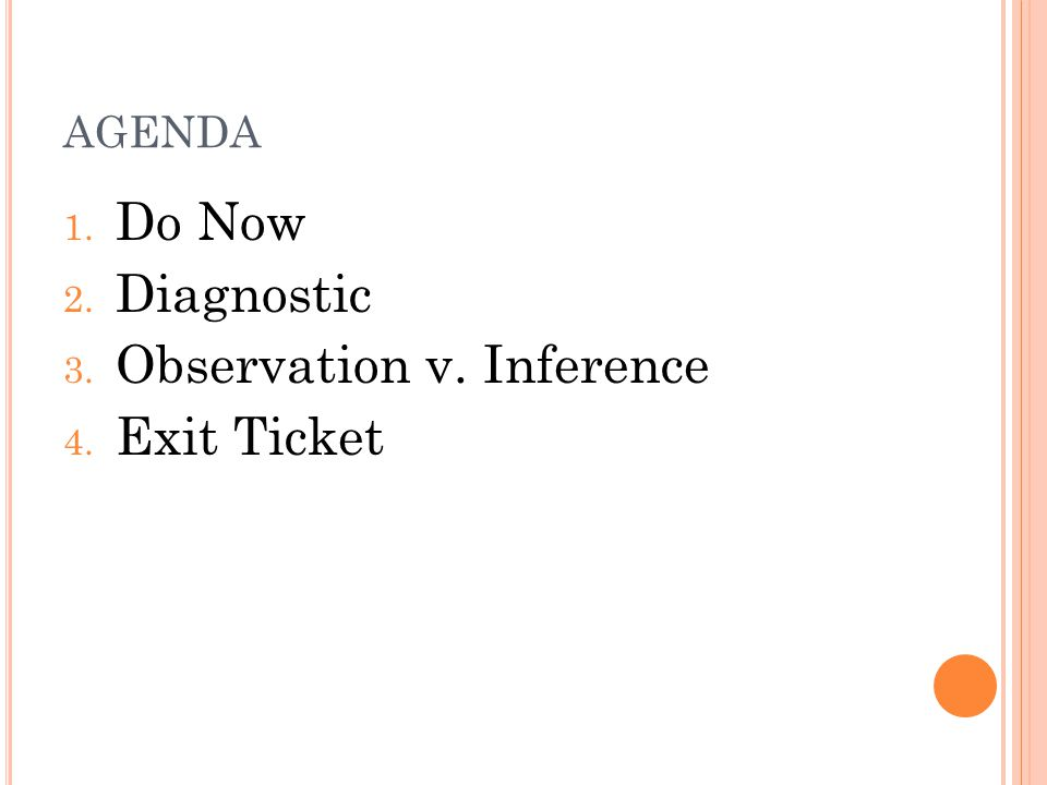 AGENDA 1. Do Now 2. Diagnostic 3. Observation v. Inference 4. Exit Ticket