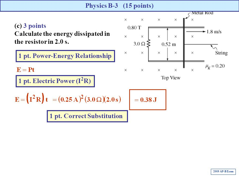 (c) 3 points Calculate the energy dissipated in the resistor in 2.0 s. Physics B-3 (15 points) 1 pt. Power-Energy Relationship 1 pt. Electric Power (I