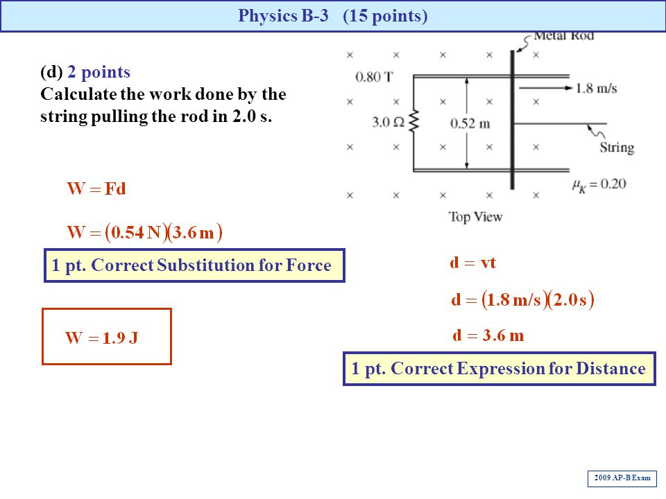 (d) 2 points Calculate the work done by the string pulling the rod in 2.0 s. Physics B-3 (15 points) 1 pt. Correct Expression for Distance 1 pt. Corre