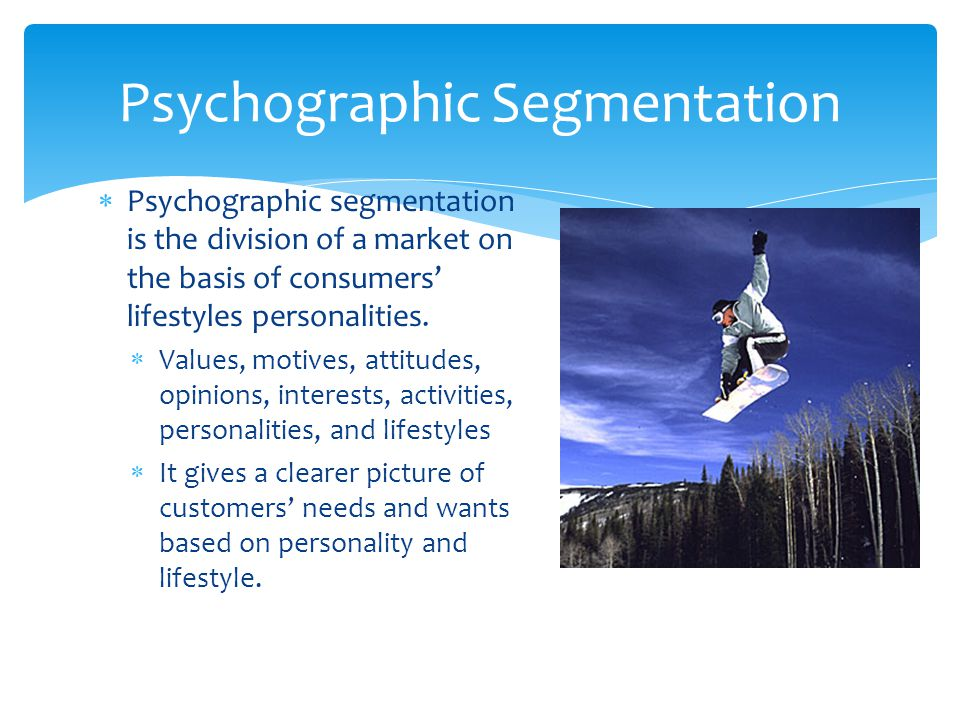  Psychographic segmentation is the division of a market on the basis of consumers' lifestyles personalities.  Values, motives, attitudes, opinions,