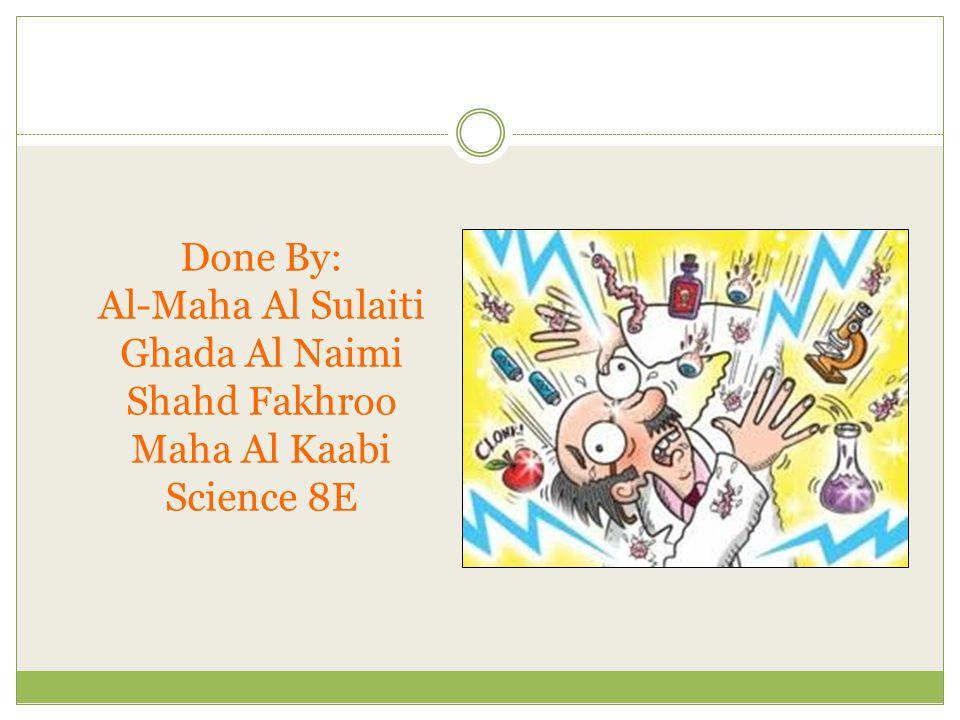 Done By: Al-Maha Al Sulaiti Ghada Al Naimi Shahd Fakhroo Maha Al Kaabi Science 8E