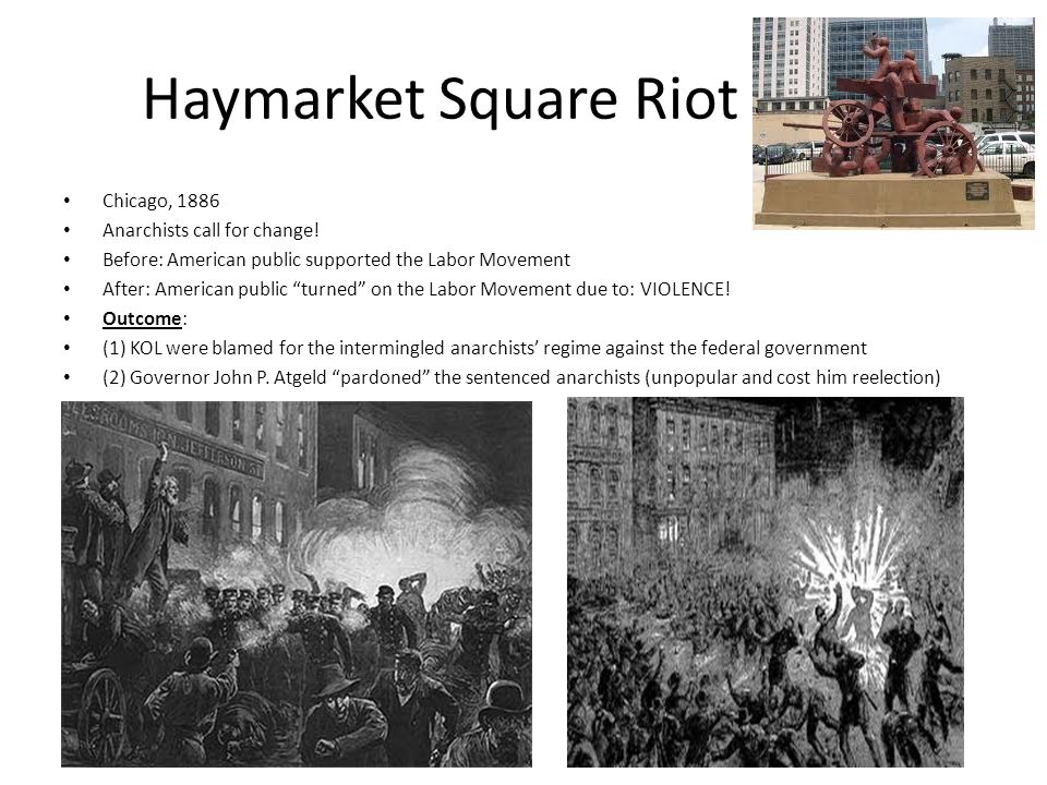 """Haymarket Square Riot Chicago, 1886 Anarchists call for change! Before: American public supported the Labor Movement After: American public """"turned"""" o"""