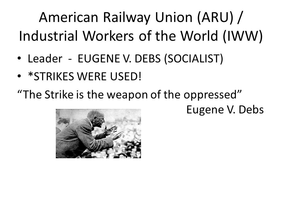 """American Railway Union (ARU) / Industrial Workers of the World (IWW) Leader - EUGENE V. DEBS (SOCIALIST) *STRIKES WERE USED! """"The Strike is the weapon"""