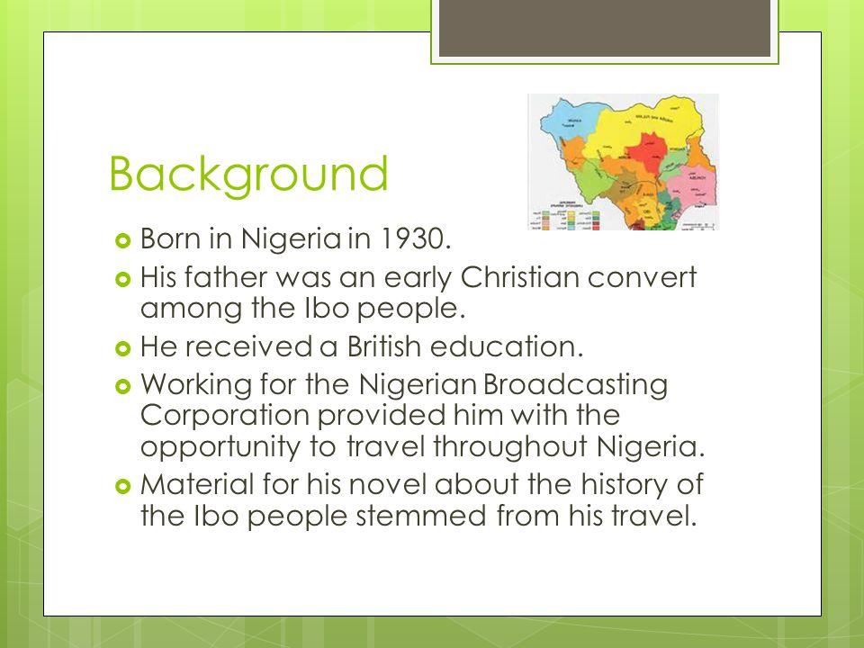 Background  Born in Nigeria in 1930.  His father was an early Christian convert among the Ibo people.  He received a British education.  Working f