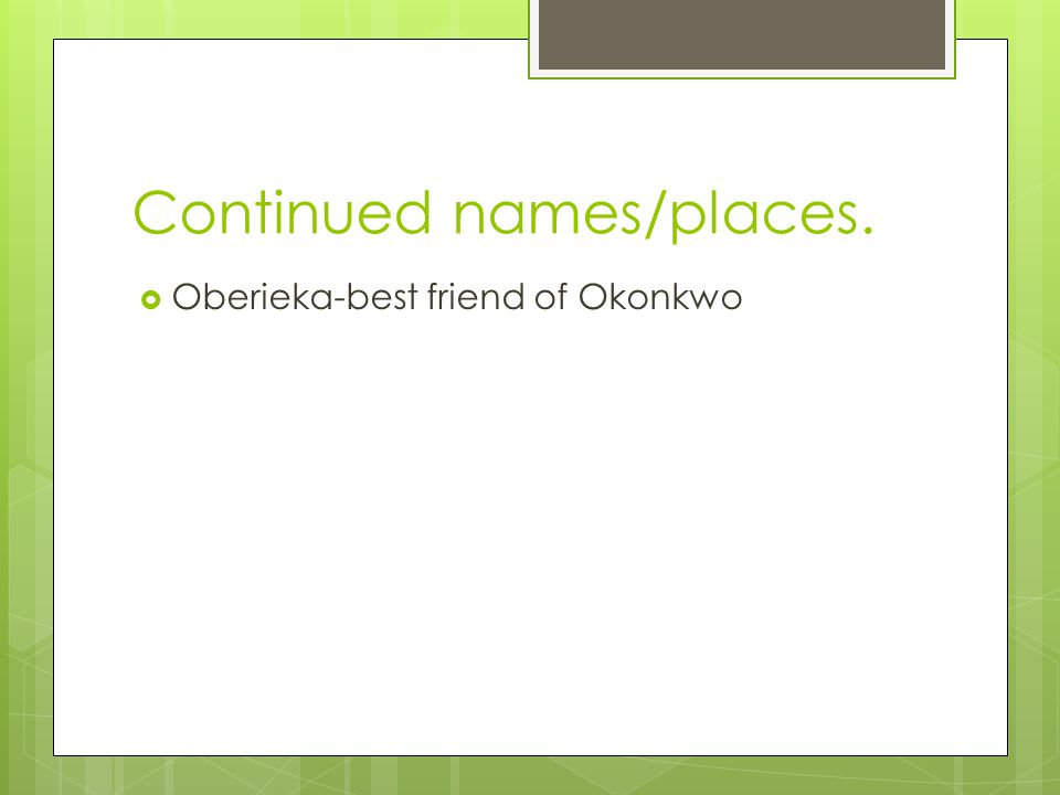 Continued names/places.  Oberieka-best friend of Okonkwo