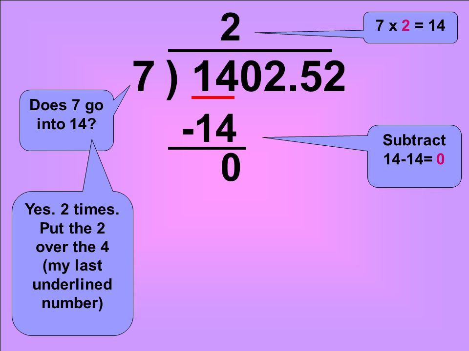 ) 1402.527 Does 7 go into 14. Yes. 2 times.
