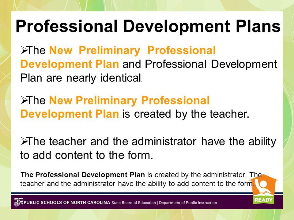  The New Preliminary Professional Development Plan and Professional Development Plan are nearly identical.  The New Preliminary Professional Develop