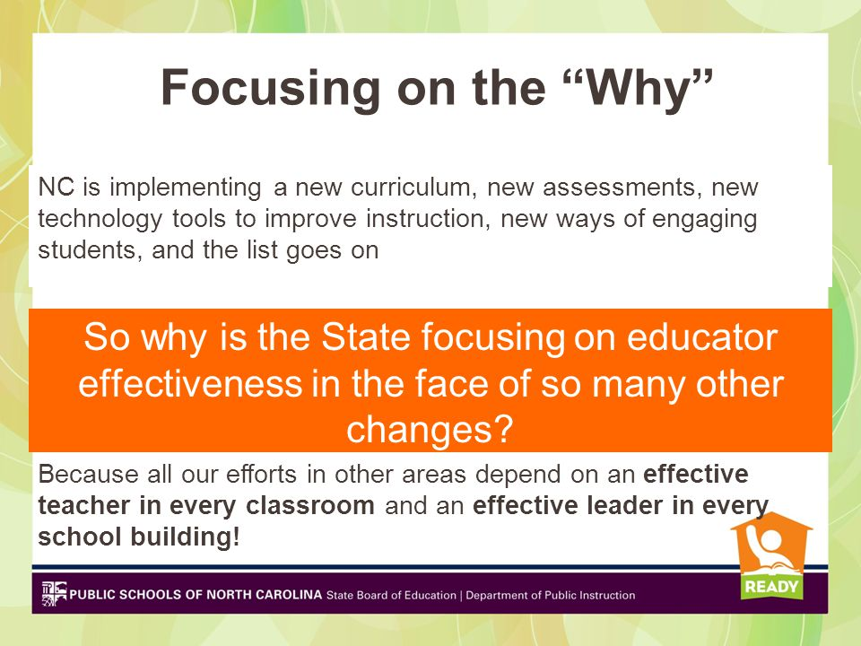 Focusing on the Why So why is the State focusing on educator effectiveness in the face of so many other changes.