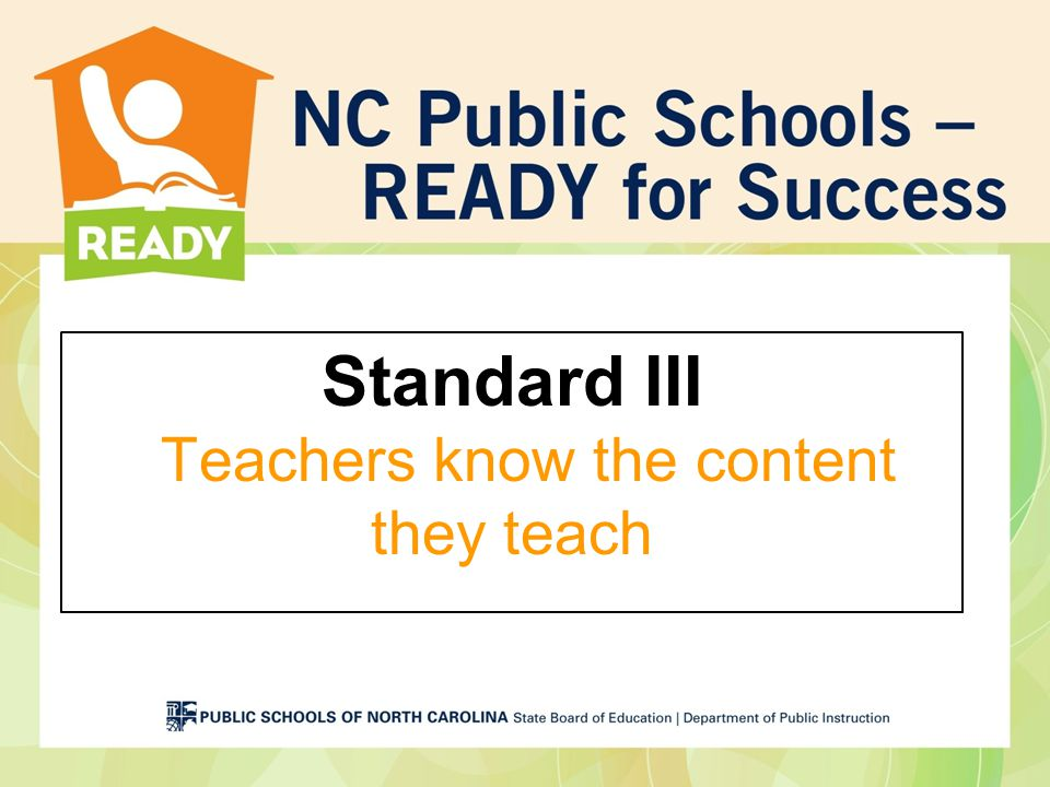 Standard III Teachers know the content they teach