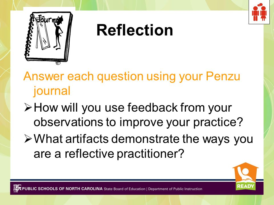 Reflection Answer each question using your Penzu journal  How will you use feedback from your observations to improve your practice.