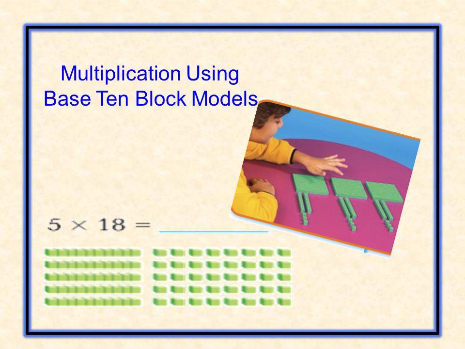 Multiplication Using Base Ten Block Models