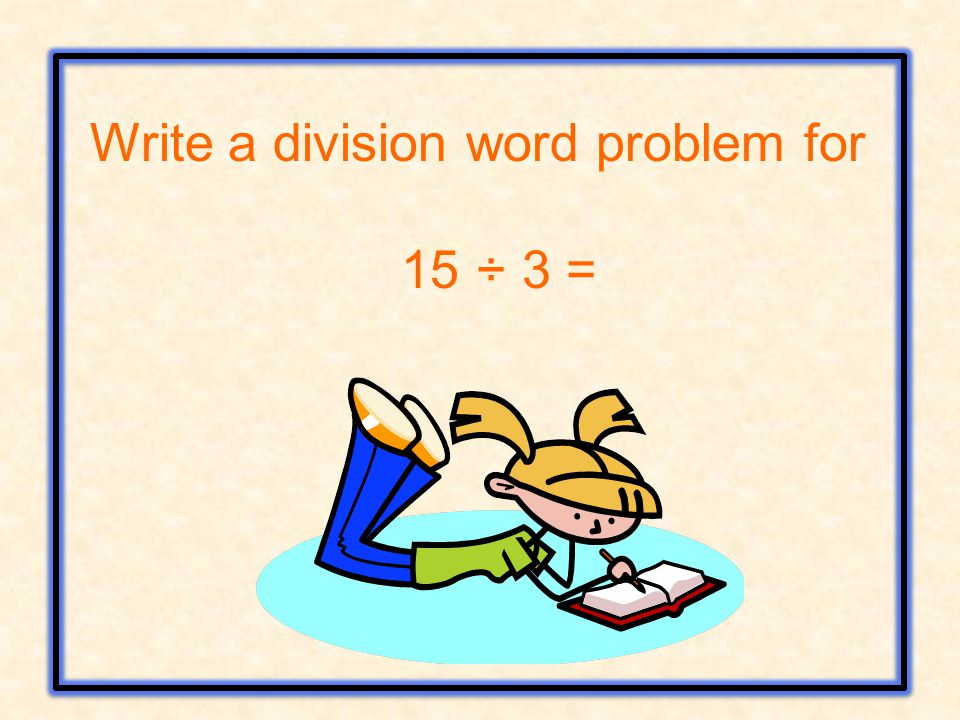 Write a division word problem for 15 ÷ 3 =