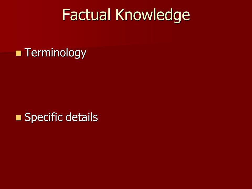 Factual Knowledge Terminology Terminology Specific details Specific details