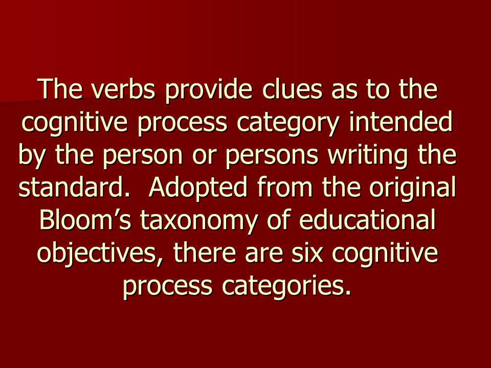 The verbs provide clues as to the cognitive process category intended by the person or persons writing the standard.