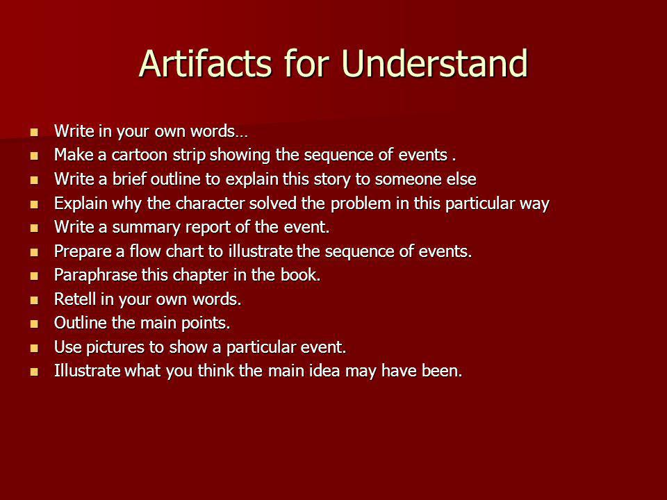 Artifacts for Understand Write in your own words… Write in your own words… Make a cartoon strip showing the sequence of events. Make a cartoon strip s