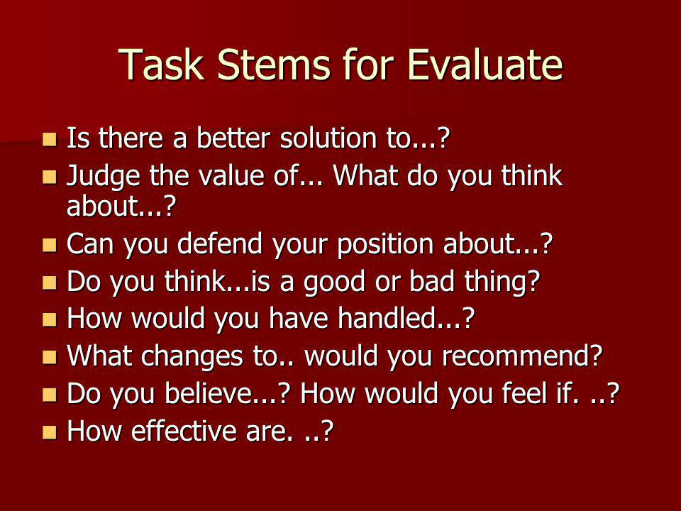 Task Stems for Evaluate Is there a better solution to....