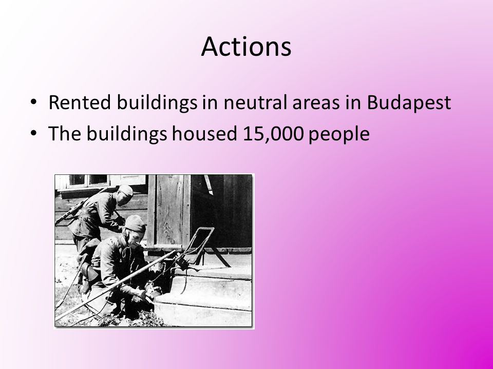 Actions Rented buildings in neutral areas in Budapest The buildings housed 15,000 people