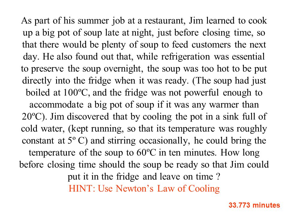 As part of his summer job at a restaurant, Jim learned to cook up a big pot of soup late at night, just before closing time, so that there would be pl