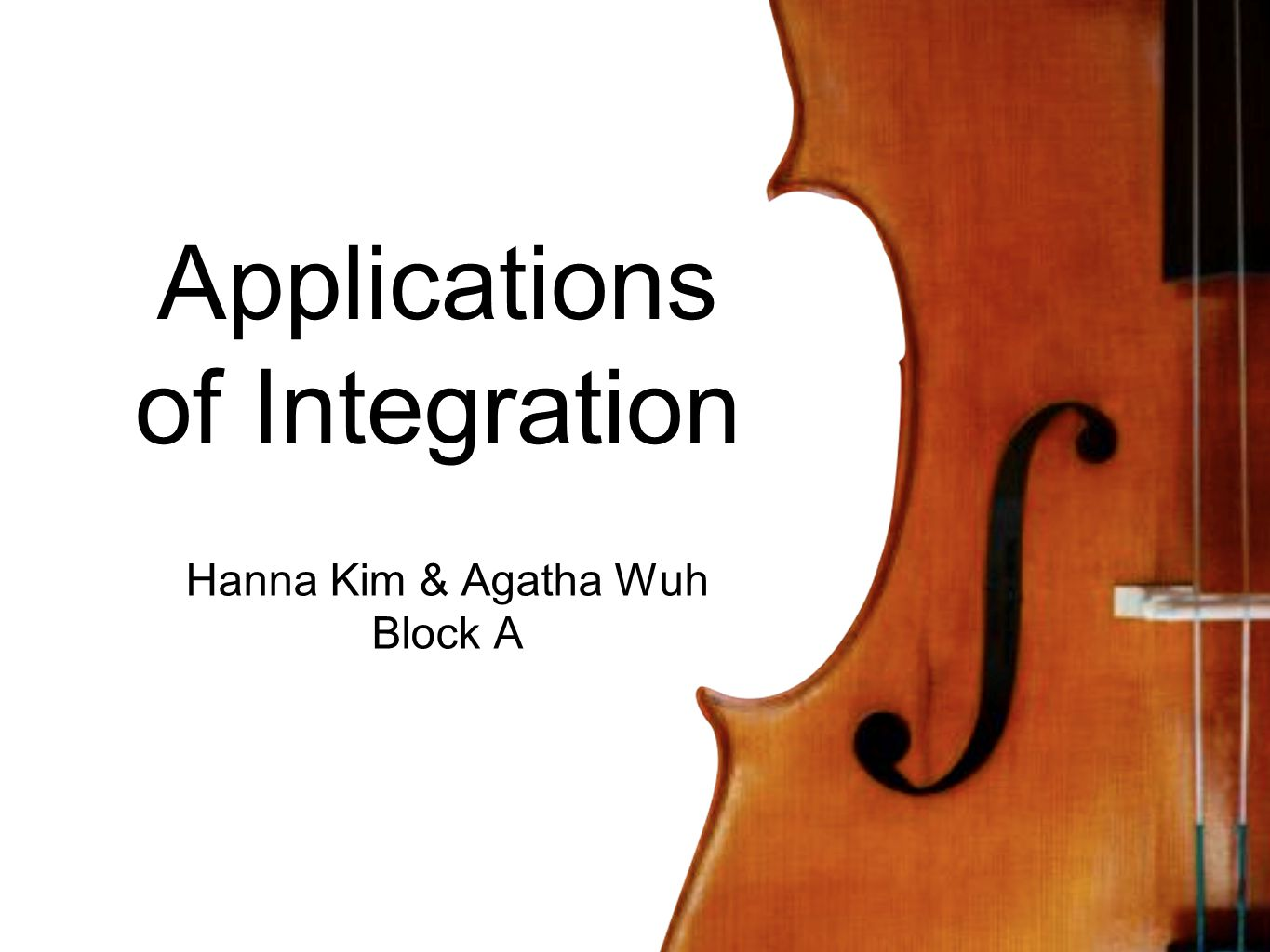 Applications of Integration Hanna Kim & Agatha Wuh Block A