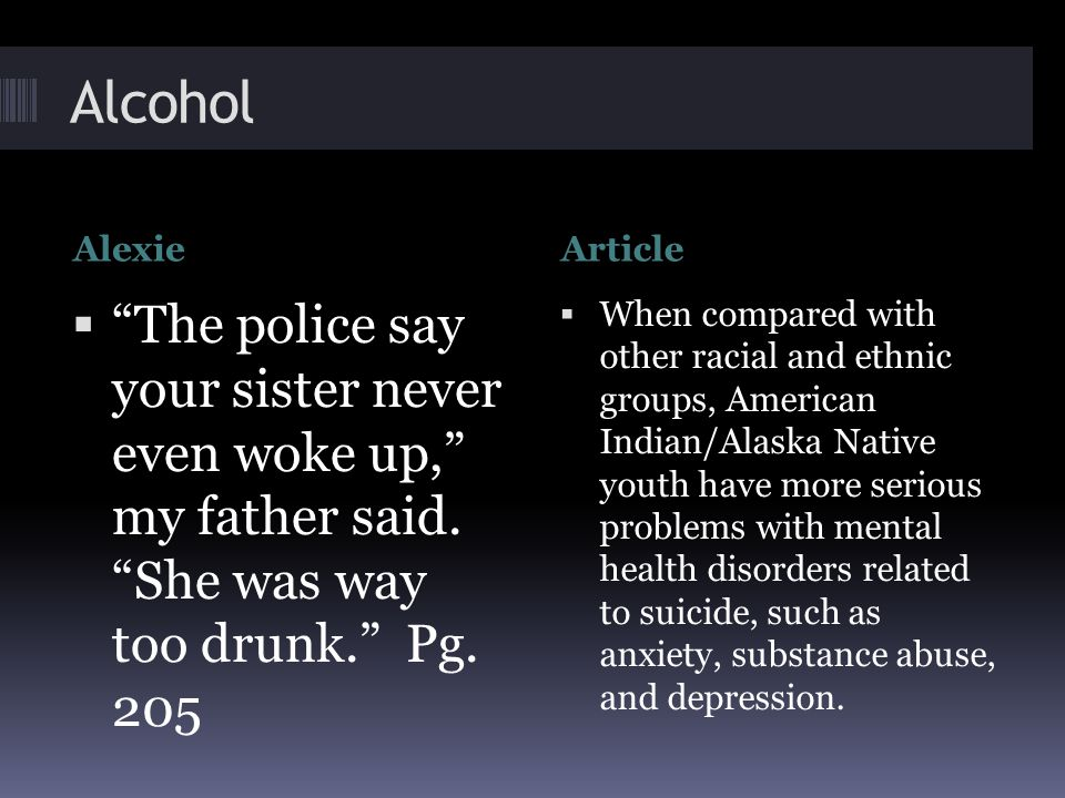 Alcohol AlexieArticle  The police say your sister never even woke up, my father said.