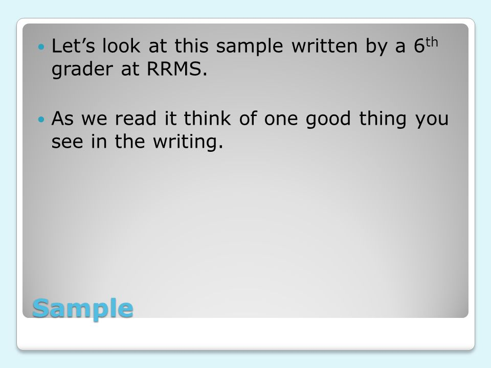 Sample Let's look at this sample written by a 6 th grader at RRMS.