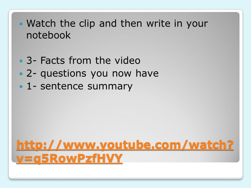http://www.youtube.com/watch? v=q5RowPzfHVY http://www.youtube.com/watch? v=q5RowPzfHVY Watch the clip and then write in your notebook 3- Facts from t