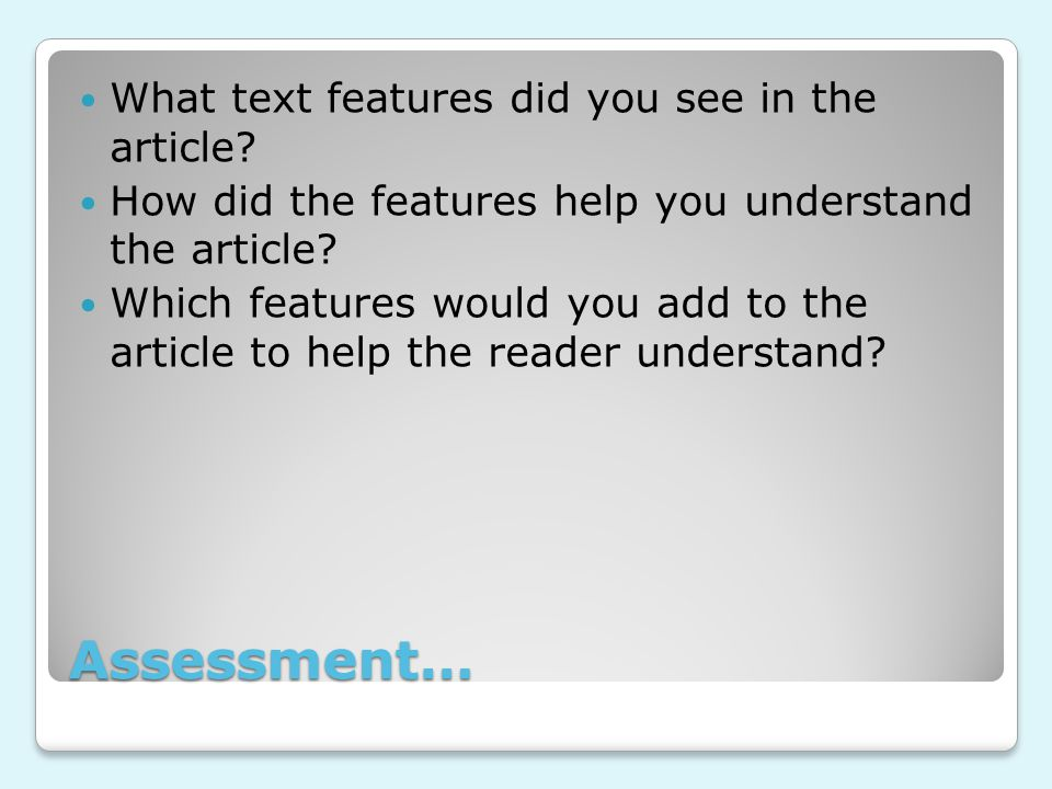 Assessment… What text features did you see in the article.