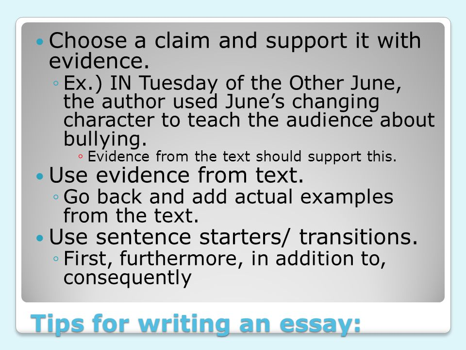 Tips for writing an essay: Choose a claim and support it with evidence.