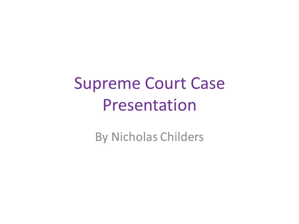 Supreme Court Case Presentation By Nicholas Childers