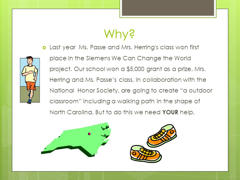 Why?  Last year Ms. Passe and Mrs. Herring's class won first place in the Siemens We Can Change the World project. Our school won a $5,000 grant as a