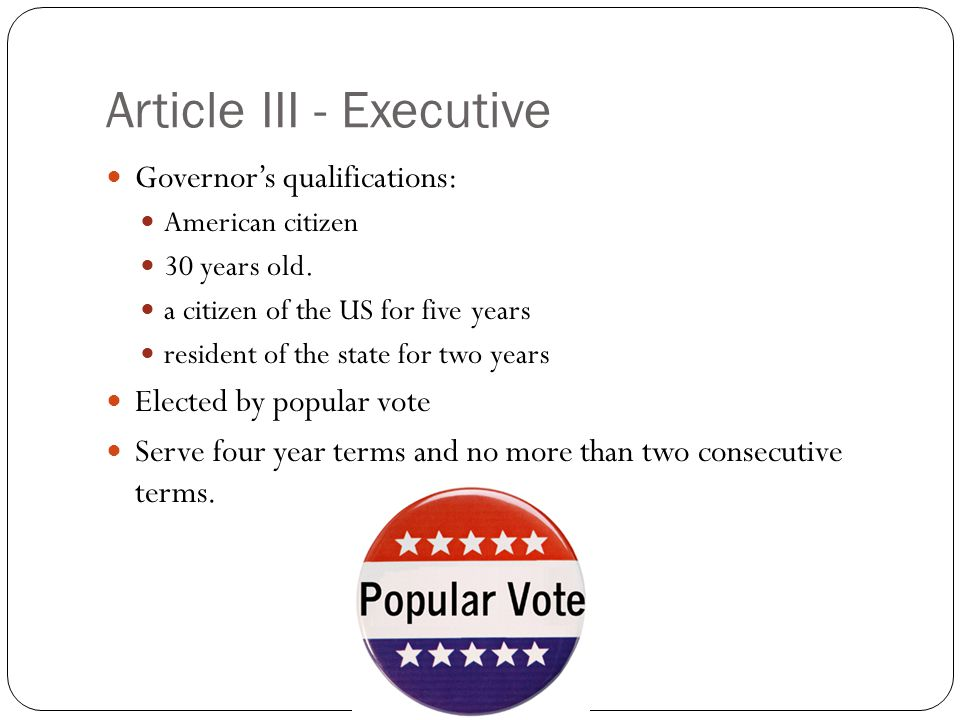 Article III - Executive Governor's qualifications: American citizen 30 years old. a citizen of the US for five years resident of the state for two yea
