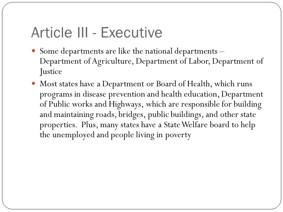 Article III - Executive Some departments are like the national departments – Department of Agriculture, Department of Labor, Department of Justice Mos