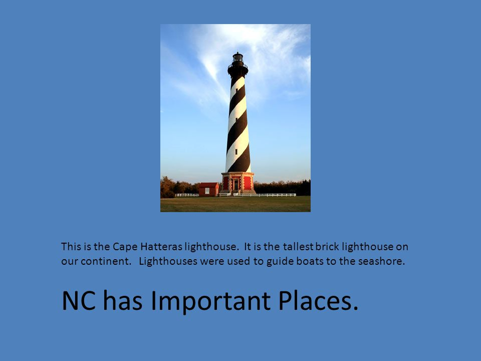 This is the Cape Hatteras lighthouse. It is the tallest brick lighthouse on our continent.