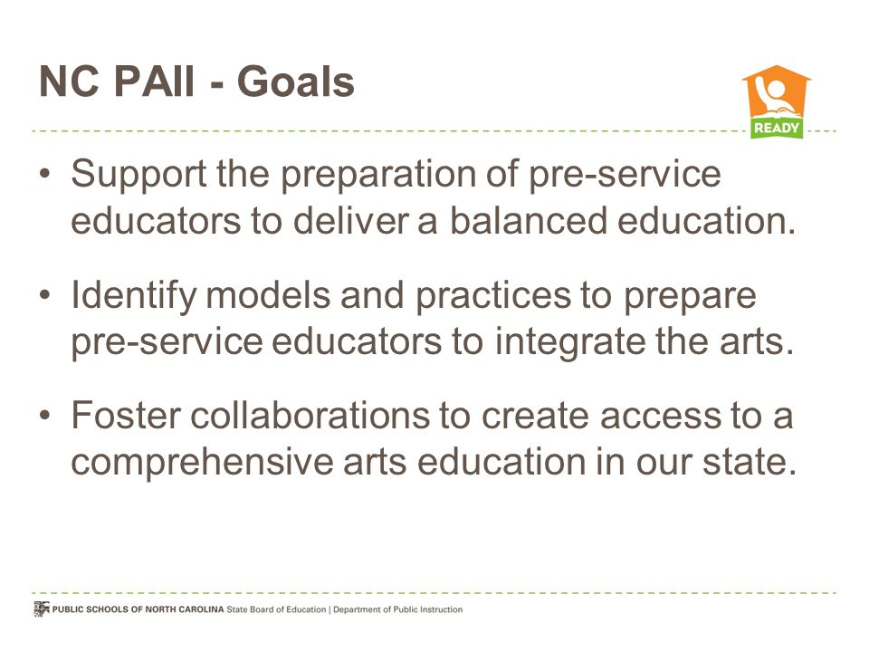 NC PAII - Goals Support the preparation of pre-service educators to deliver a balanced education.
