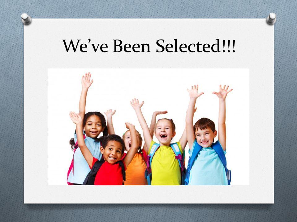 We've Been Selected!!!